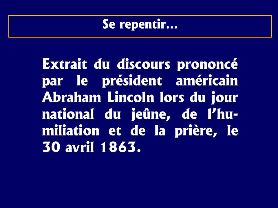 Se repentir… Extrait du discours prononcé par le président américain Abraham Lincoln lors du jour national du jeûne, de lhu- miliation et de la prière