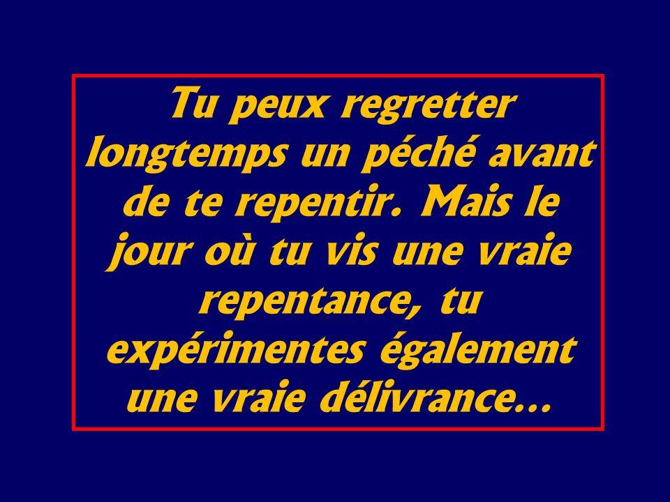 Tu peux regretter longtemps un péché avant de te repentir. Mais le jour où tu vis une vraie repentance, tu expérimentes également une vraie délivrance