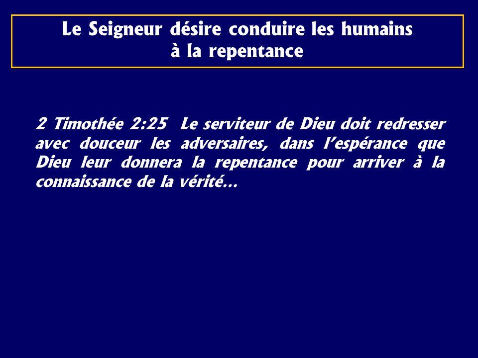 2 Timothée 2:25 Le serviteur de Dieu doit redresser avec douceur les adversaires, dans lespérance que Dieu leur donnera la repentance pour arriver à l