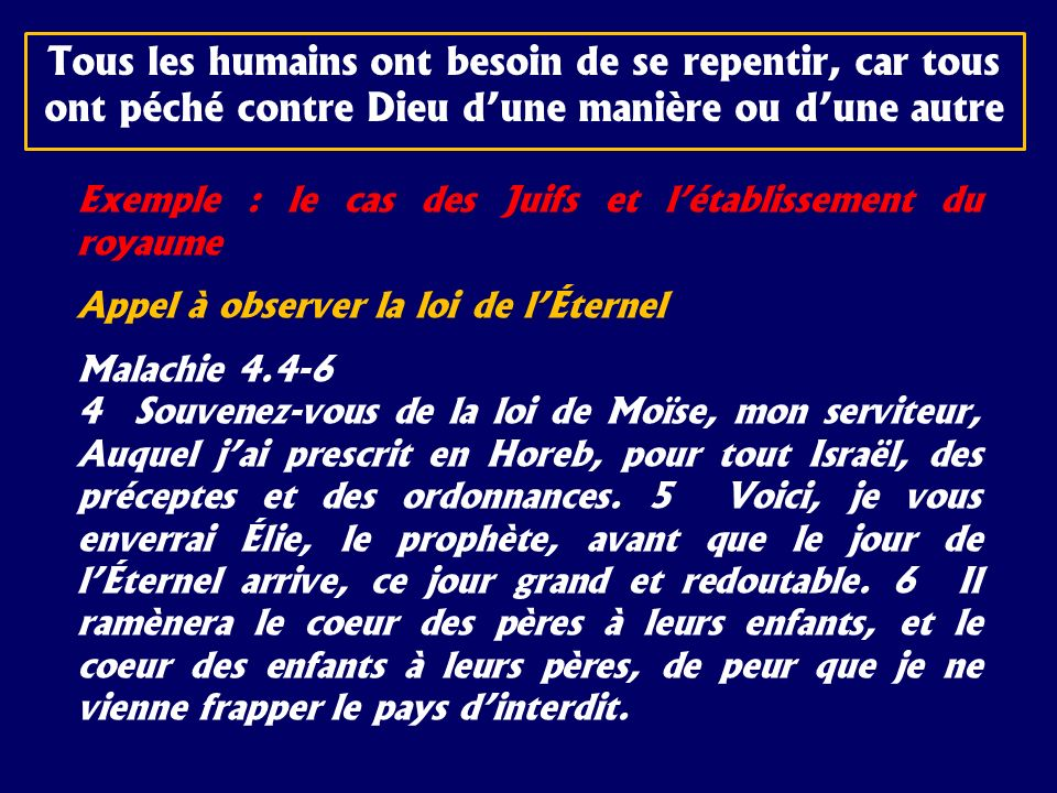 Exemple : le cas des Juifs et létablissement du royaume Appel à observer la loi de lÉternel Malachie 4.4-6 4 Souvenez-vous de la loi de Moïse, mon ser