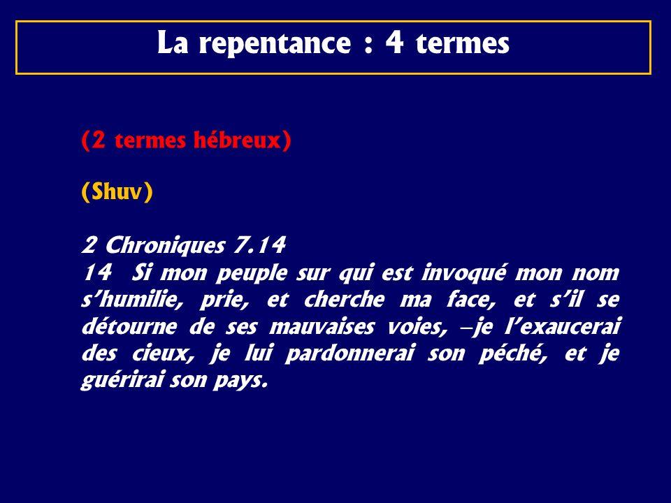(2 termes hébreux) (Shuv) 2 Chroniques 7.14 14 Si mon peuple sur qui est invoqué mon nom shumilie, prie, et cherche ma face, et sil se détourne de ses