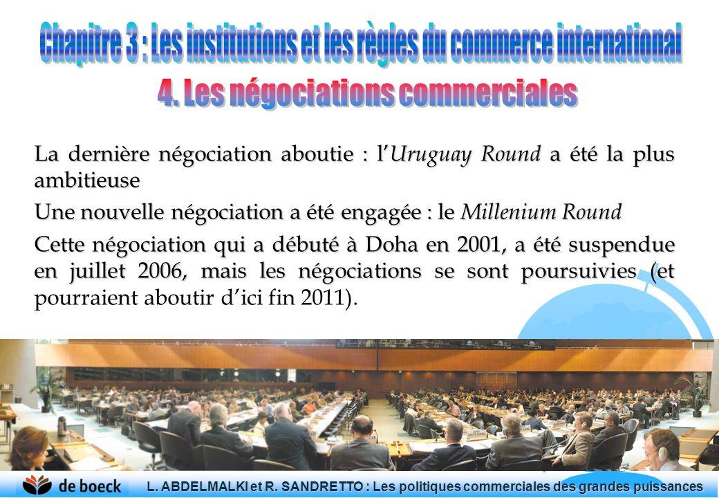 La dernière négociation aboutie : l Uruguay Round a été la plus ambitieuse Une nouvelle négociation a été engagée : le Millenium Round Cette négociati