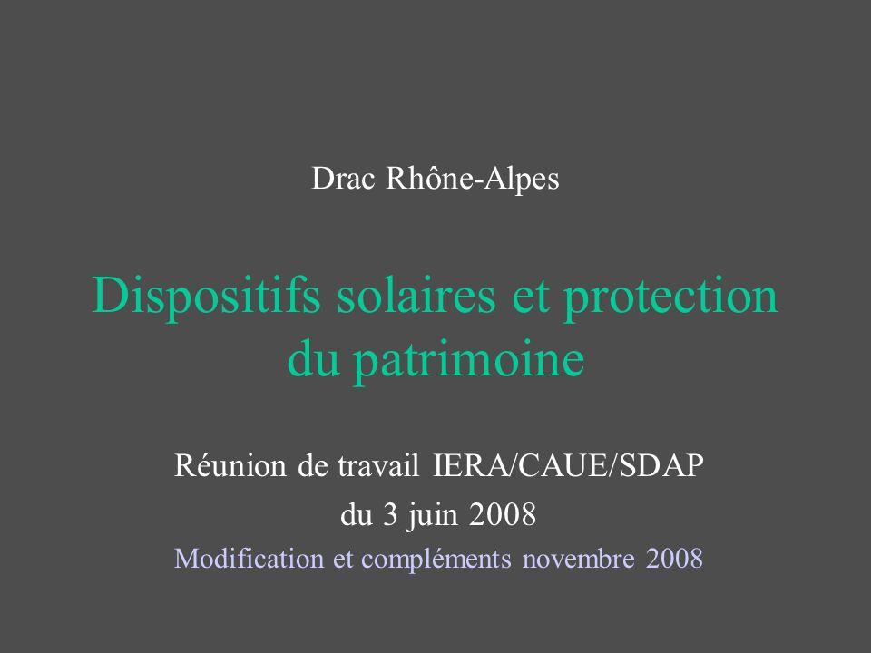 Drac Rhône-Alpes Dispositifs solaires et protection du patrimoine Réunion de travail IERA/CAUE/SDAP du 3 juin 2008 Modification et compléments novembr