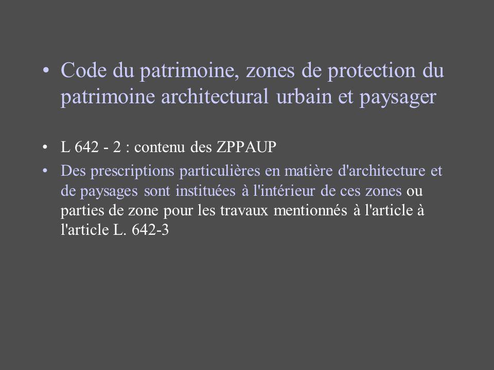 Code du patrimoine, zones de protection du patrimoine architectural urbain et paysager L 642 - 2 : contenu des ZPPAUP Des prescriptions particulières