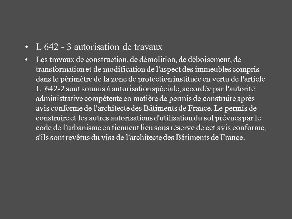 L 642 - 3 autorisation de travaux Les travaux de construction, de démolition, de déboisement, de transformation et de modification de l'aspect des imm