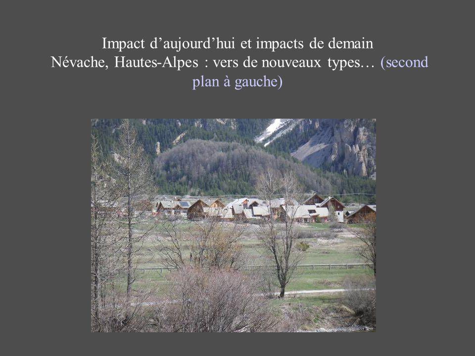 Impact daujourdhui et impacts de demain Névache, Hautes-Alpes : vers de nouveaux types… (second plan à gauche)