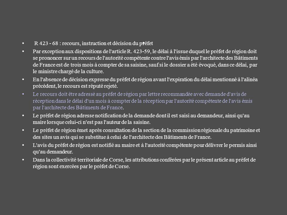. R 423 - 68 : recours, instruction et décision du préfet Par exception aux dispositions de l'article R. 423-59, le délai à l'issue duquel le préfet d