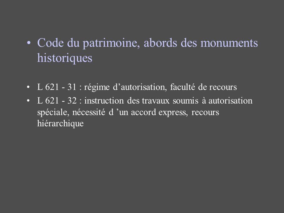 Code du patrimoine, abords des monuments historiques L 621 - 31 : régime dautorisation, faculté de recours L 621 - 32 : instruction des travaux soumis