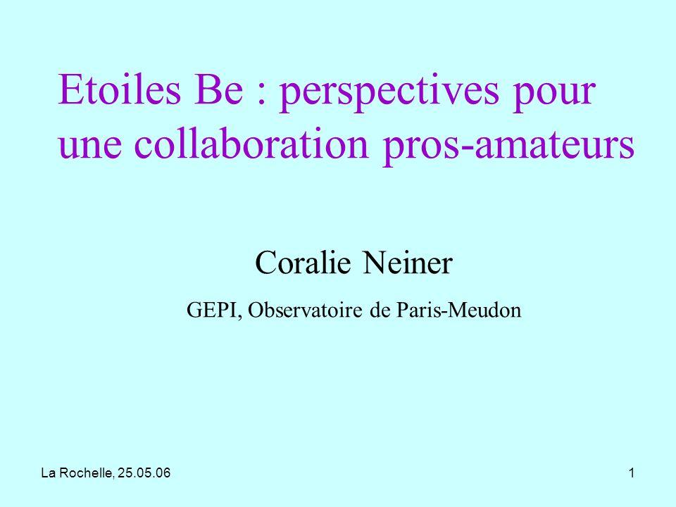 La Rochelle, 25.05.0612 Explications possibles aux éjections Binarité : interaction avec un compagnon, mais il existe des étoiles Be qui ne sont pas binaires...