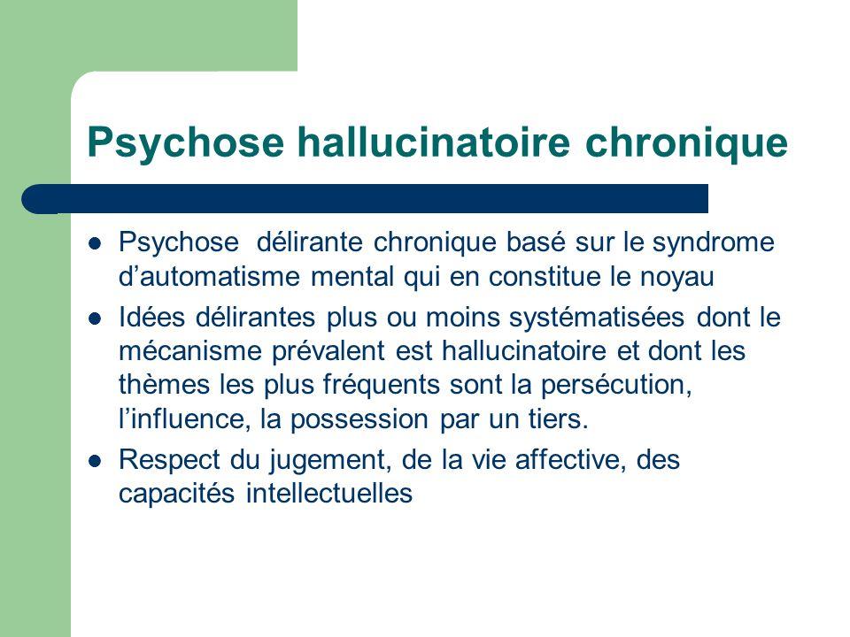 Psychose hallucinatoire chronique Psychose délirante chronique basé sur le syndrome dautomatisme mental qui en constitue le noyau Idées délirantes plu