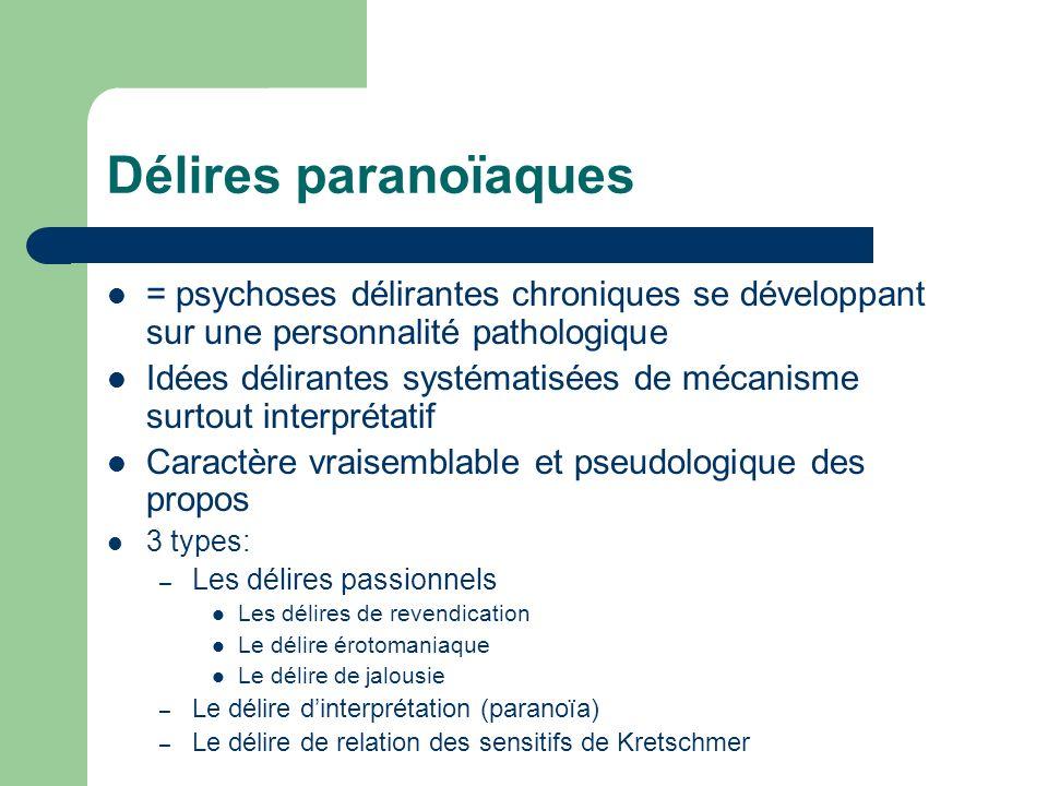 Délires paranoïaques = psychoses délirantes chroniques se développant sur une personnalité pathologique Idées délirantes systématisées de mécanisme su