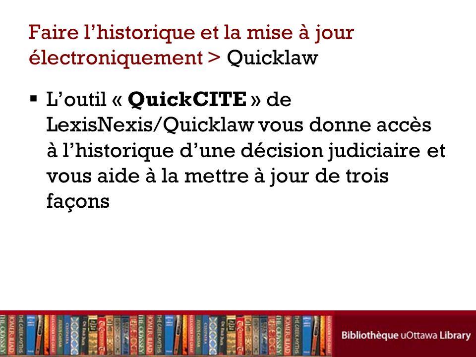 Faire lhistorique et la mise à jour électroniquement > Quicklaw Loutil « QuickCITE » de LexisNexis/Quicklaw vous donne accès à lhistorique dune décision judiciaire et vous aide à la mettre à jour de trois façons