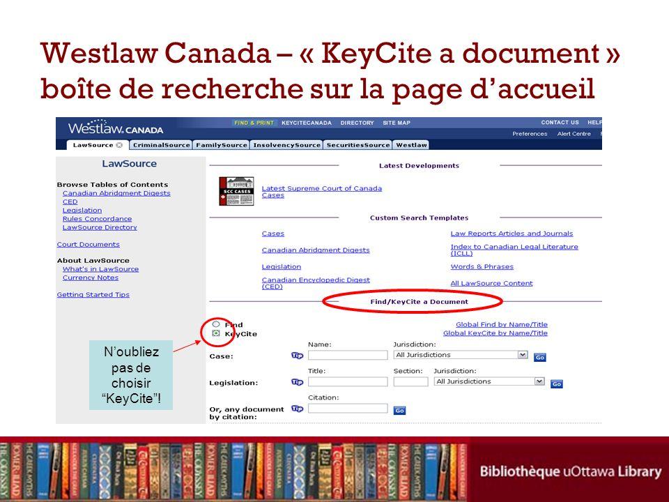 Westlaw Canada – « KeyCite a document » boîte de recherche sur la page daccueil Noubliez pas de choisir KeyCite!