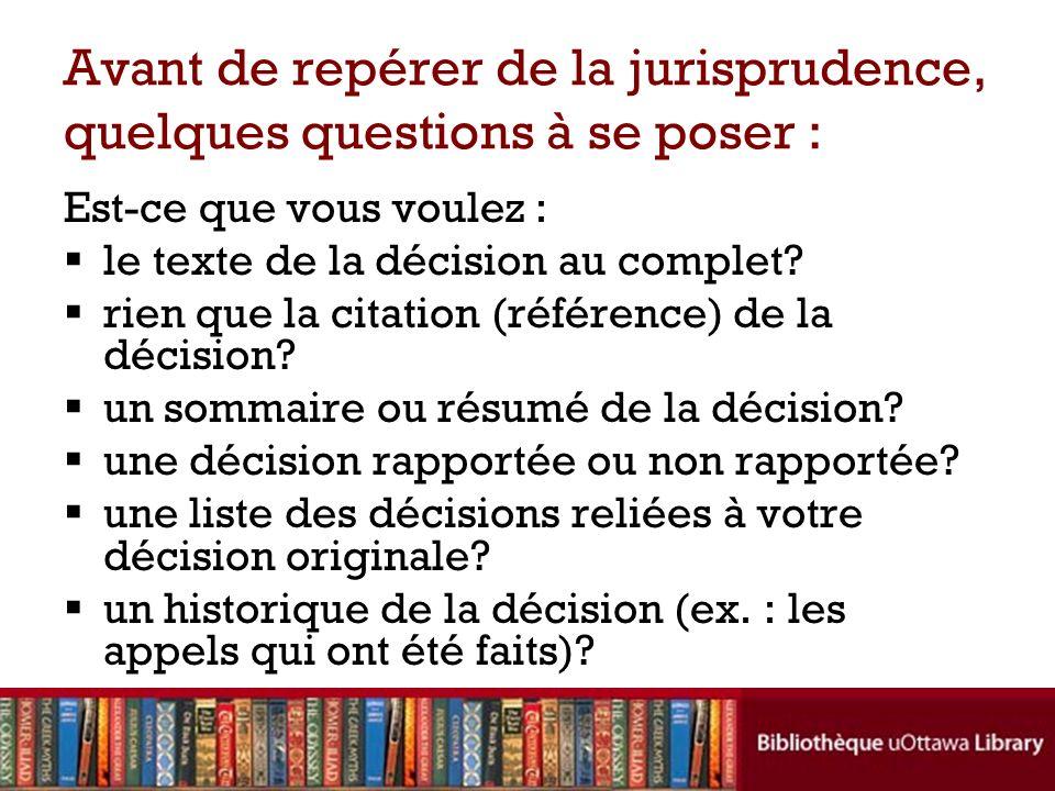 Avant de repérer de la jurisprudence, quelques questions à se poser : Est-ce que vous voulez : le texte de la décision au complet? rien que la citatio