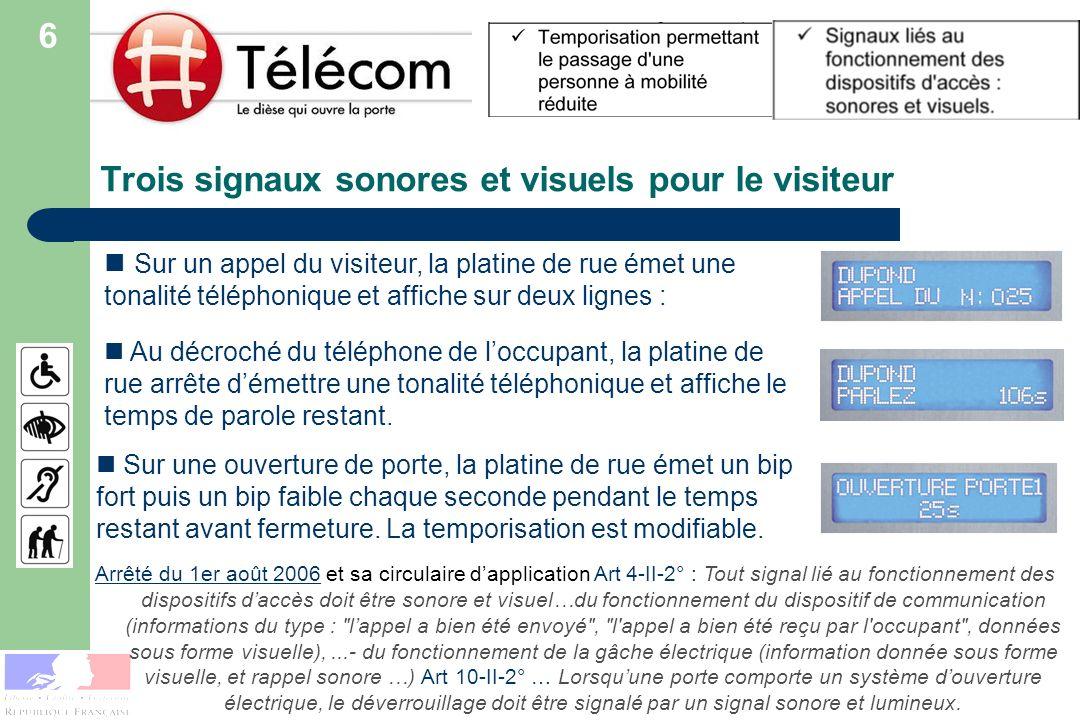 Trois signaux sonores et visuels pour le visiteur Sur un appel du visiteur, la platine de rue émet une tonalité téléphonique et affiche sur deux ligne