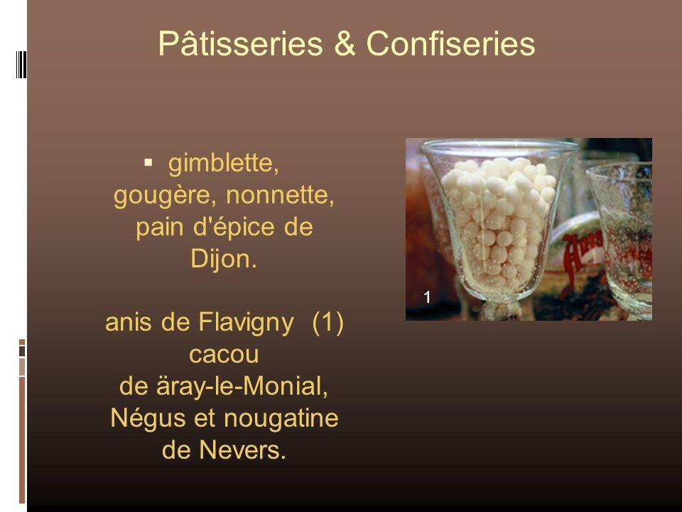 Pâtisseries & Confiseries gimblette, gougère, nonnette, pain d'épice de Dijon. anis de Flavigny (1) cacou de äray-le-Monial, Négus et nougatine de Nev