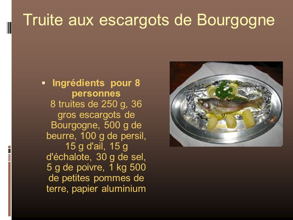 Truite aux escargots de Bourgogne Ingrédients pour 8 personnes 8 truites de 250 g, 36 gros escargots de Bourgogne, 500 g de beurre, 100 g de persil, 1