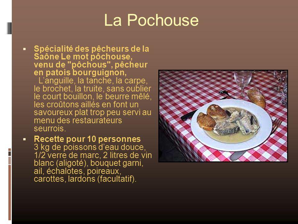 La Pochouse Spécialité des pêcheurs de la Saône Le mot pôchouse, venu de