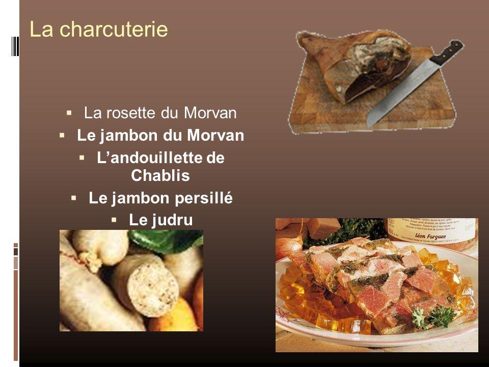 La charcuterie La rosette du Morvan Le jambon du Morvan Landouillette de Chablis Le jambon persillé Le judru