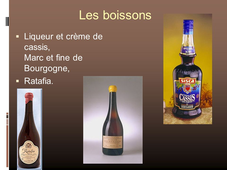 Les boissons Liqueur et crème de cassis, Marc et fine de Bourgogne, Ratafia.