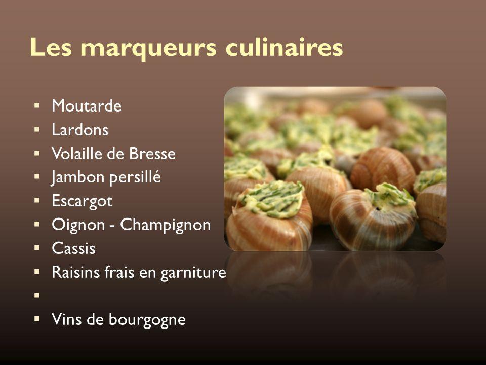 Les marqueurs culinaires Moutarde Lardons Volaille de Bresse Jambon persillé Escargot Oignon - Champignon Cassis Raisins frais en garniture Vins de bo