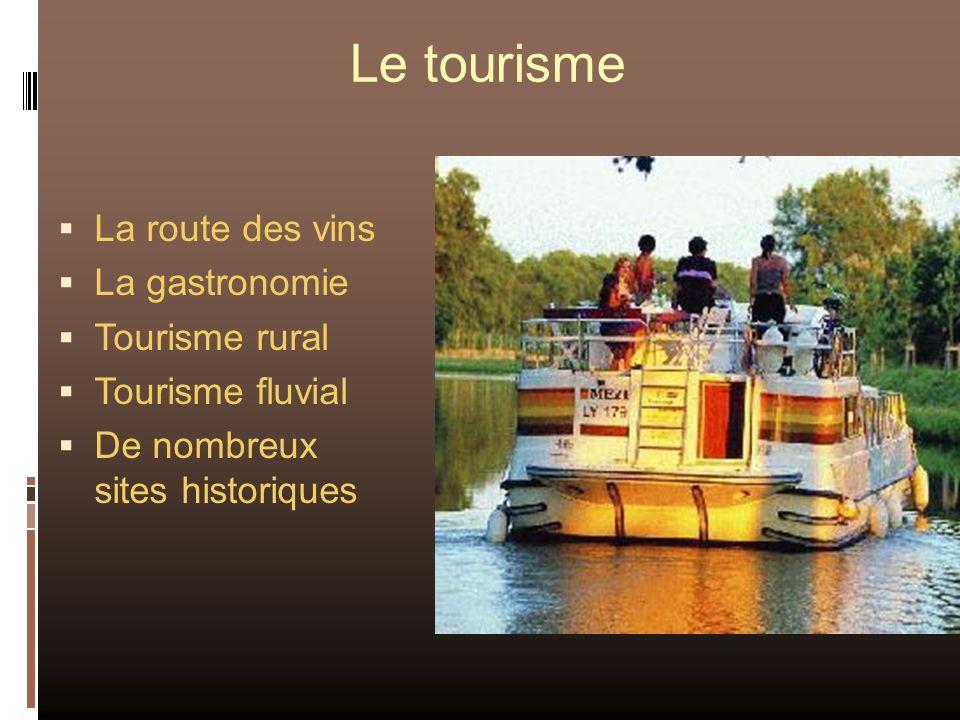 Le tourisme La route des vins La gastronomie Tourisme rural Tourisme fluvial De nombreux sites historiques