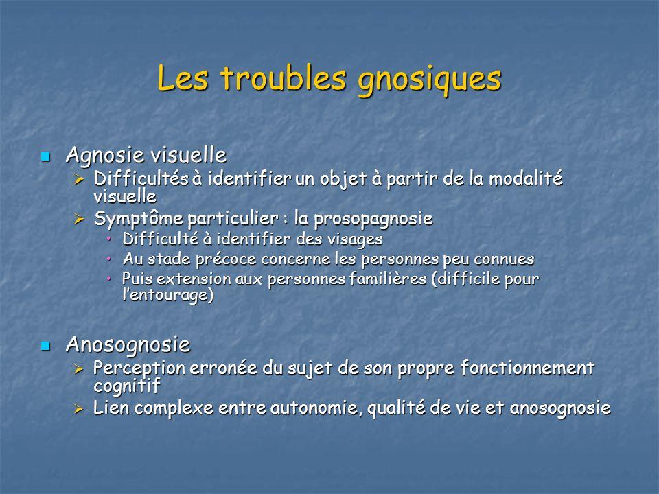 Les troubles gnosiques Agnosie visuelle Agnosie visuelle Difficultés à identifier un objet à partir de la modalité visuelle Difficultés à identifier u