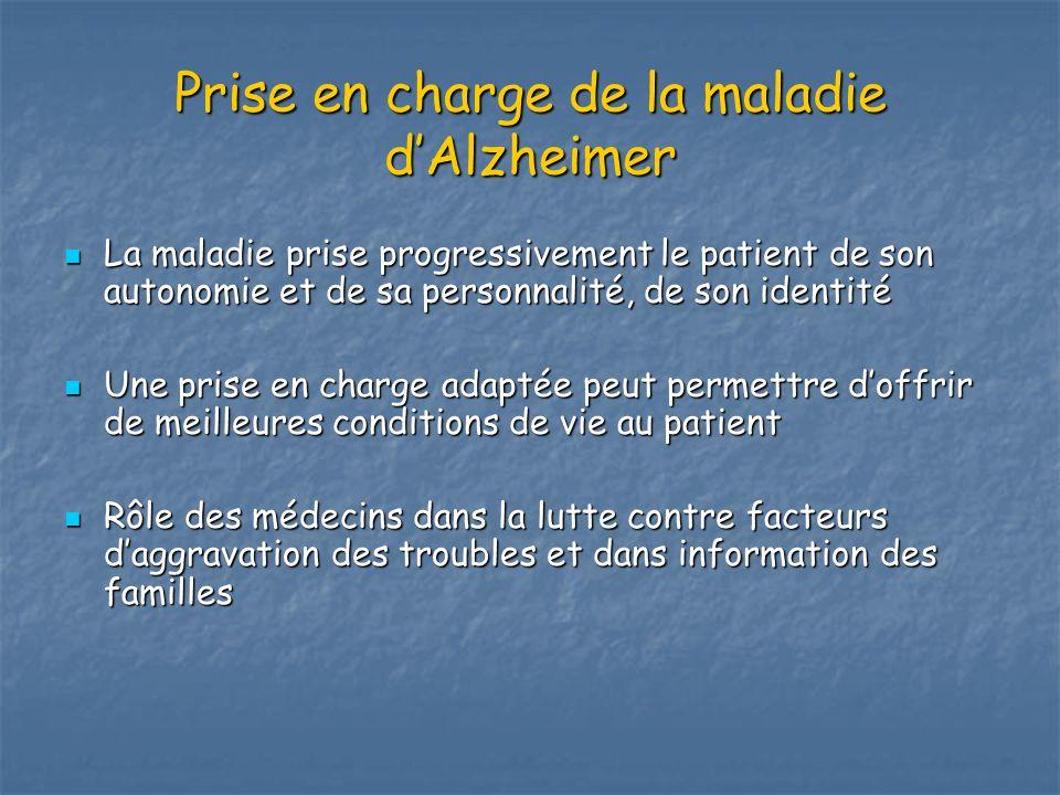 Prise en charge de la maladie dAlzheimer La maladie prise progressivement le patient de son autonomie et de sa personnalité, de son identité La maladi
