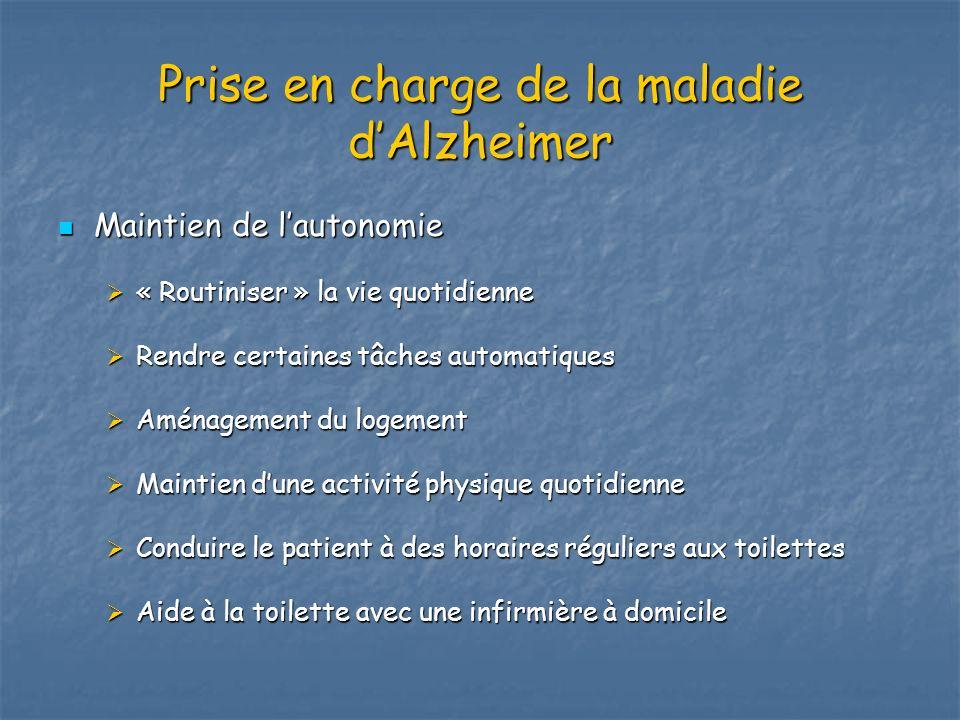 Prise en charge de la maladie dAlzheimer Maintien de lautonomie Maintien de lautonomie « Routiniser » la vie quotidienne « Routiniser » la vie quotidi