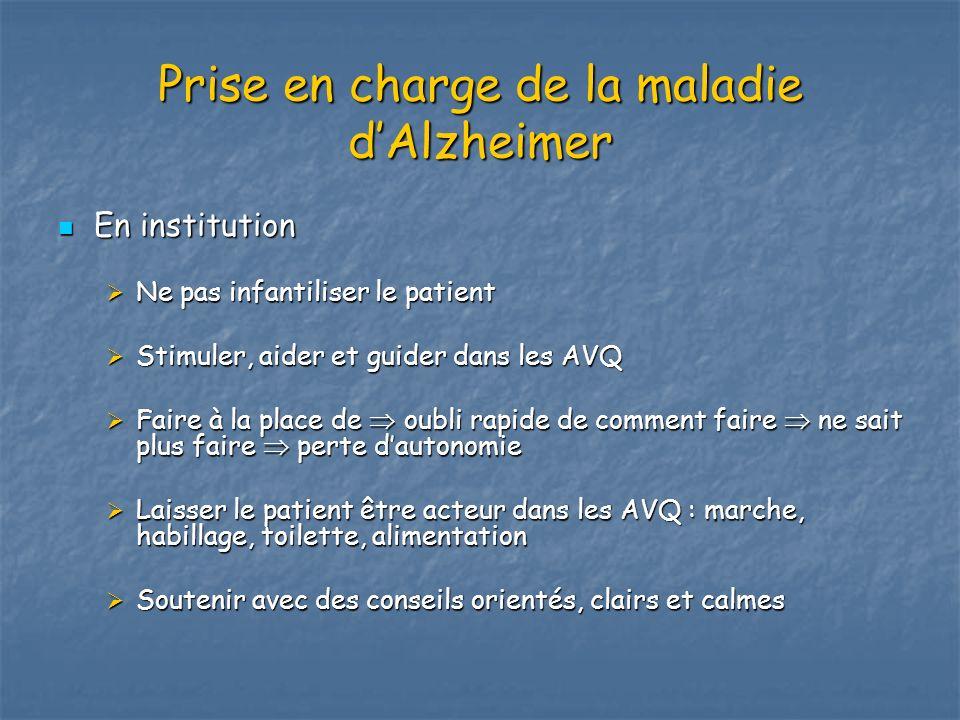 Prise en charge de la maladie dAlzheimer En institution En institution Ne pas infantiliser le patient Ne pas infantiliser le patient Stimuler, aider e