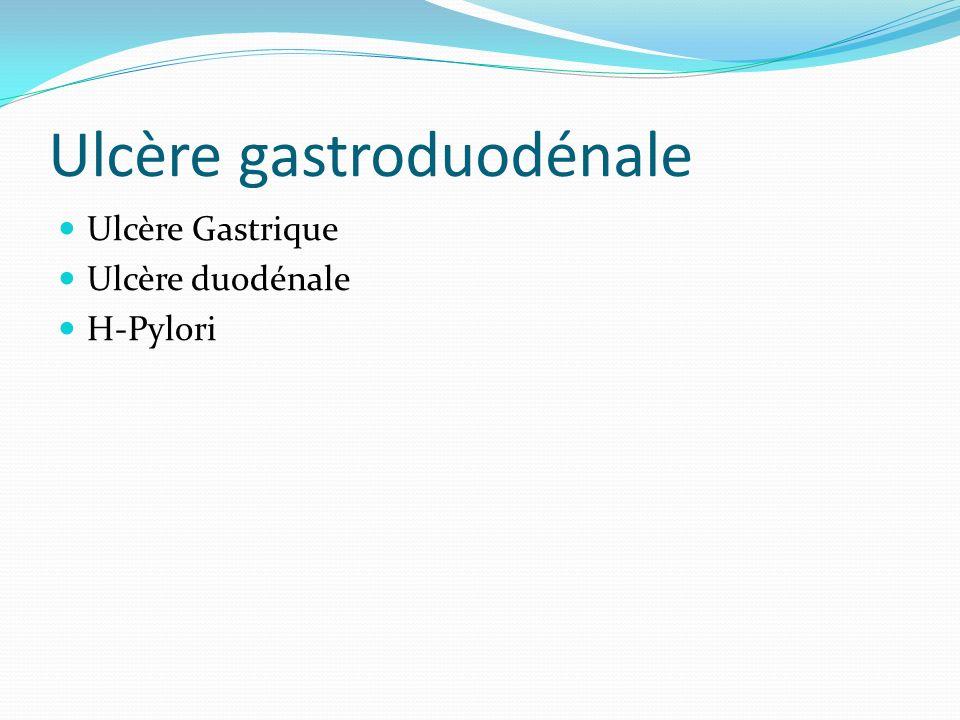 Ulcère gastroduodénale Ulcère Gastrique Ulcère duodénale H-Pylori