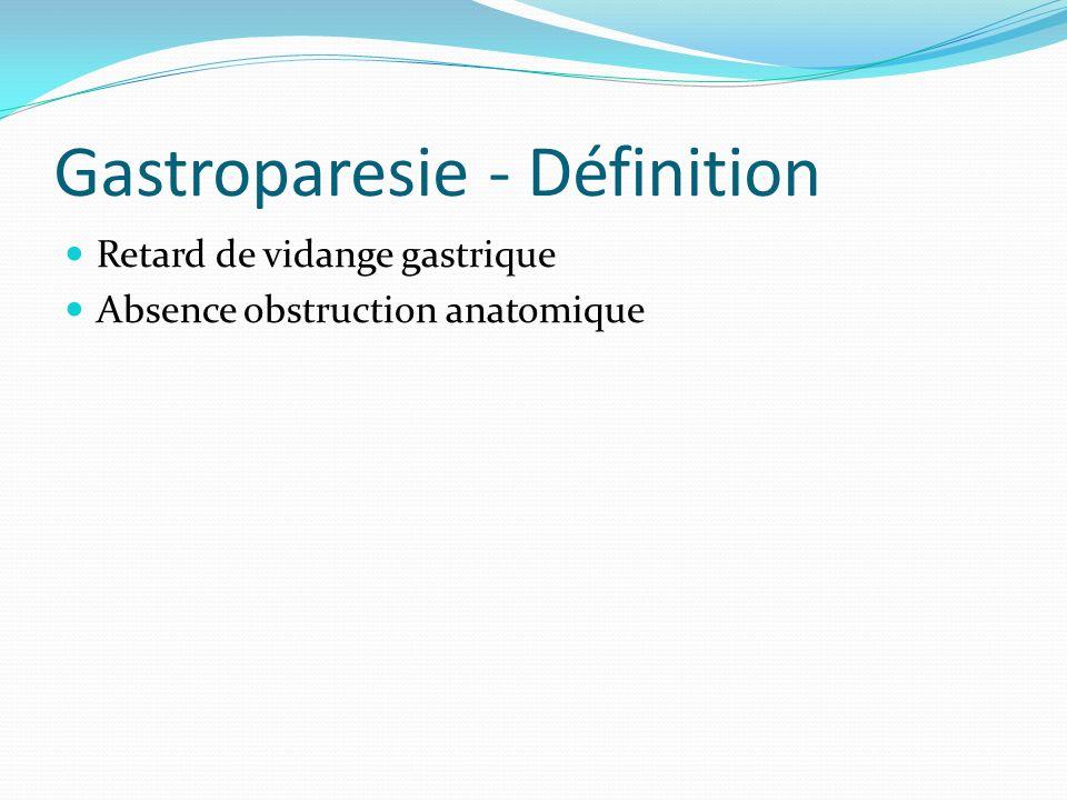 Gastroparesie - Définition Retard de vidange gastrique Absence obstruction anatomique