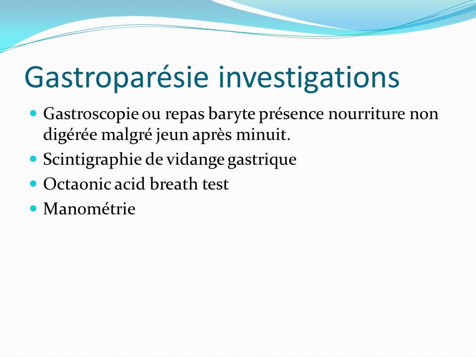 Gastroparésie investigations Gastroscopie ou repas baryte présence nourriture non digérée malgré jeun après minuit. Scintigraphie de vidange gastrique