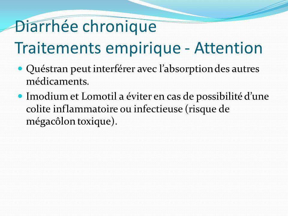 Diarrhée chronique Traitements empirique - Attention Quéstran peut interférer avec labsorption des autres médicaments. Imodium et Lomotil a éviter en