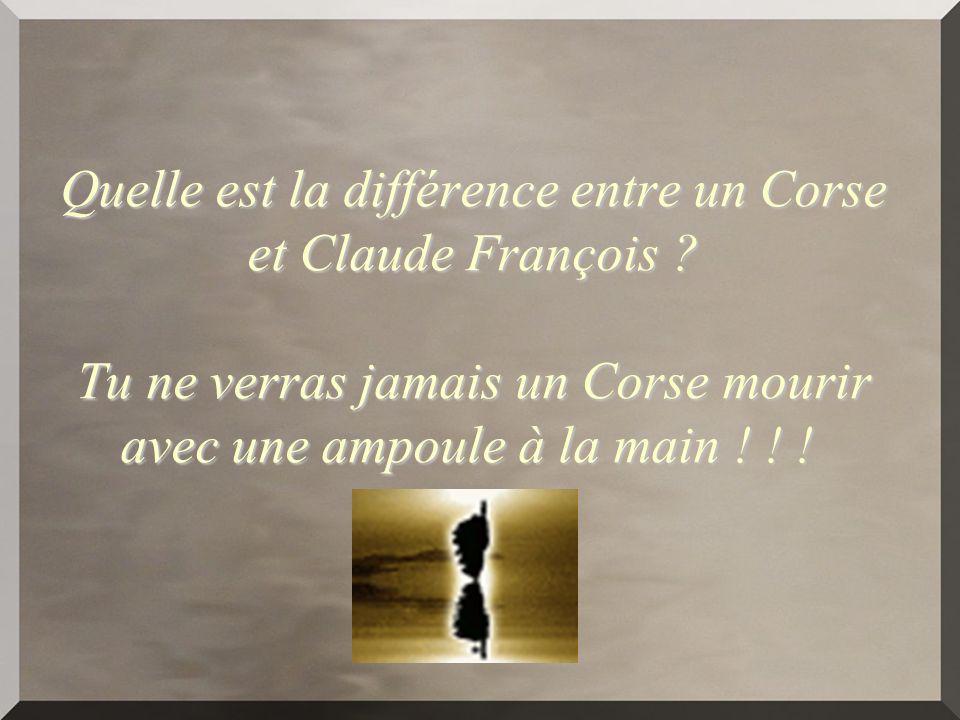 Quelle est la différence entre un Corse et Claude François .
