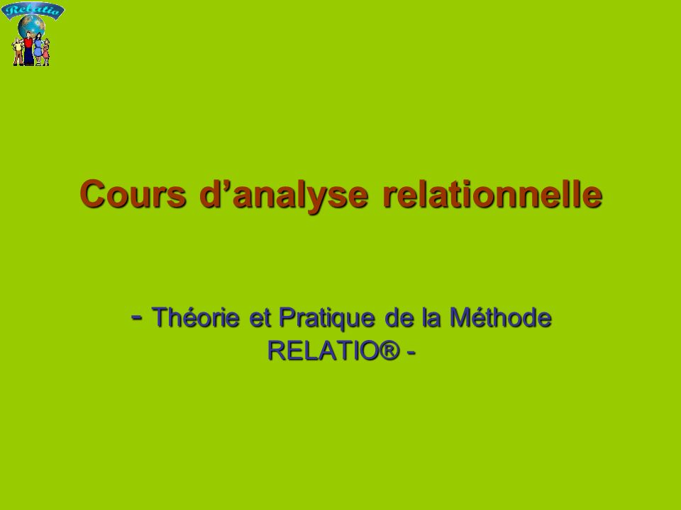 Cours danalyse relationnelle - Théorie et Pratique de la Méthode RELATIO® -