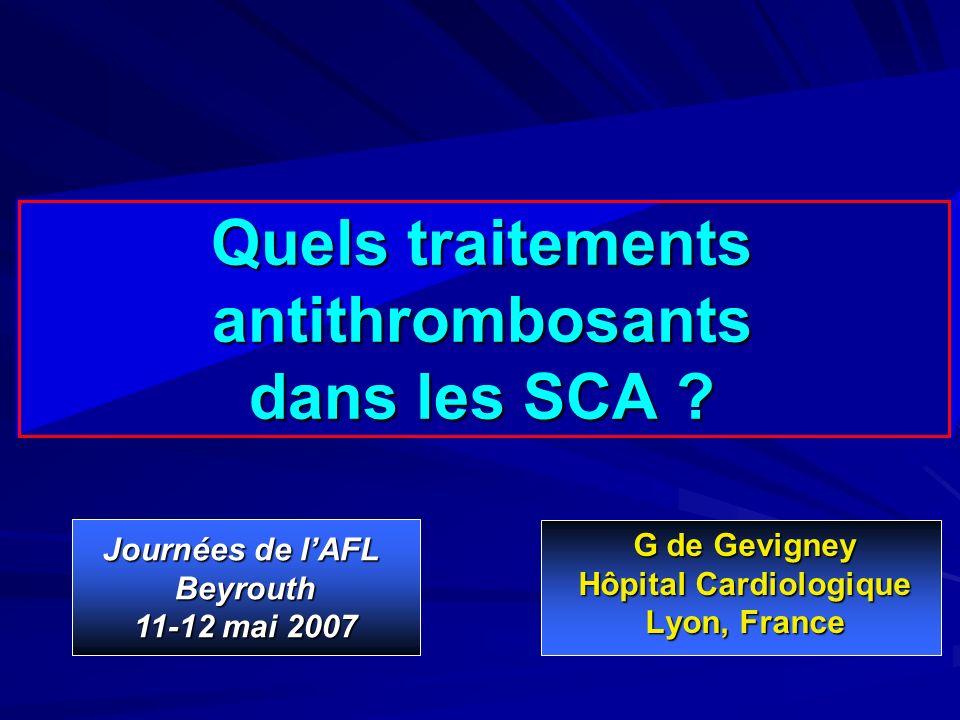 Quels traitements antithrombosants dans les SCA ? G de Gevigney G de Gevigney Hôpital Cardiologique Hôpital Cardiologique Lyon, France Lyon, France Jo