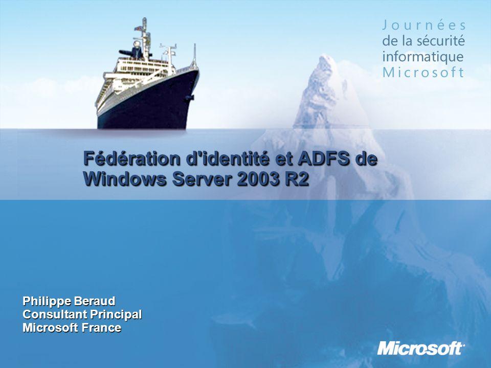 Fédération d'identité et ADFS de Windows Server 2003 R2 Philippe Beraud Consultant Principal Microsoft France