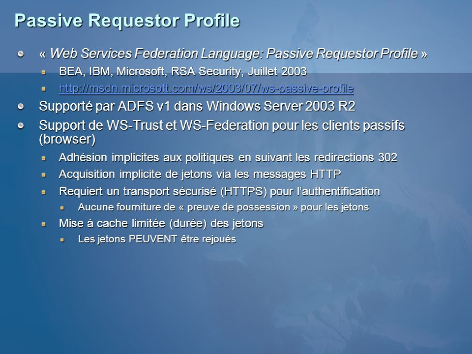 Passive Requestor Profile « Web Services Federation Language: Passive Requestor Profile » BEA, IBM, Microsoft, RSA Security, Juillet 2003 http://msdn.
