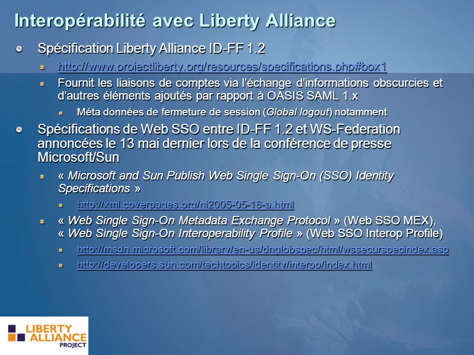 Interopérabilité avec Liberty Alliance Spécification Liberty Alliance ID-FF 1.2 http://www.projectliberty.org/resources/specifications.php#box1 Fourni