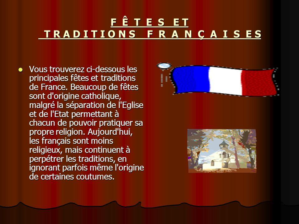 F Ê T E S E T T R A D I T I O N S F R A N Ç A I S E S Vous trouverez ci-dessous les principales fêtes et traditions de France. Beaucoup de fêtes sont