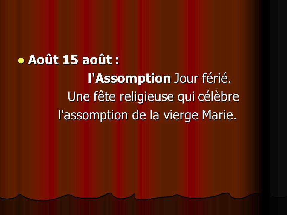 Août 15 août : Août 15 août : l'Assomption Jour férié. l'Assomption Jour férié. Une fête religieuse qui célèbre Une fête religieuse qui célèbre l'asso