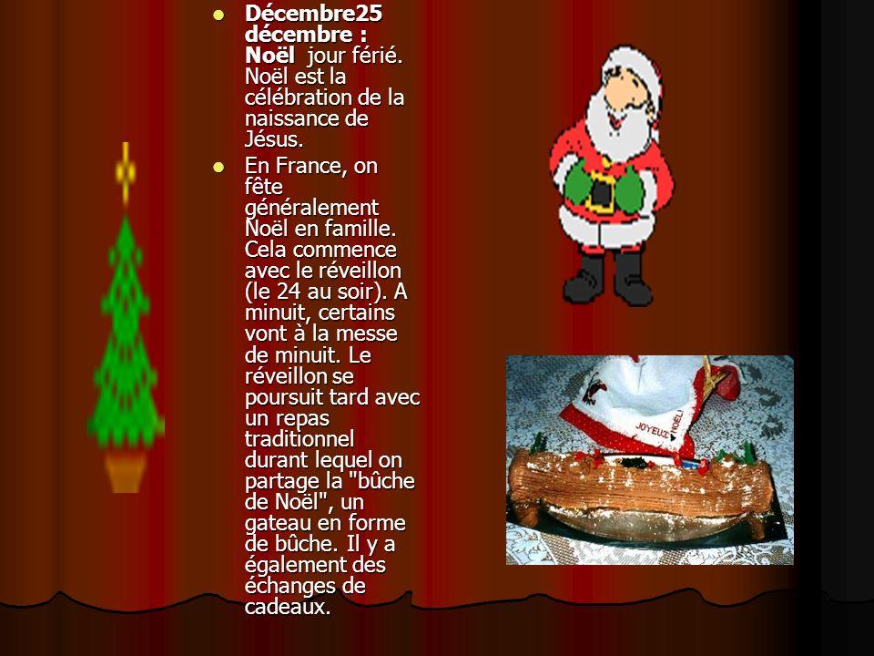 Décembre25 décembre : Noël jour férié. Noël est la célébration de la naissance de Jésus. Décembre25 décembre : Noël jour férié. Noël est la célébratio