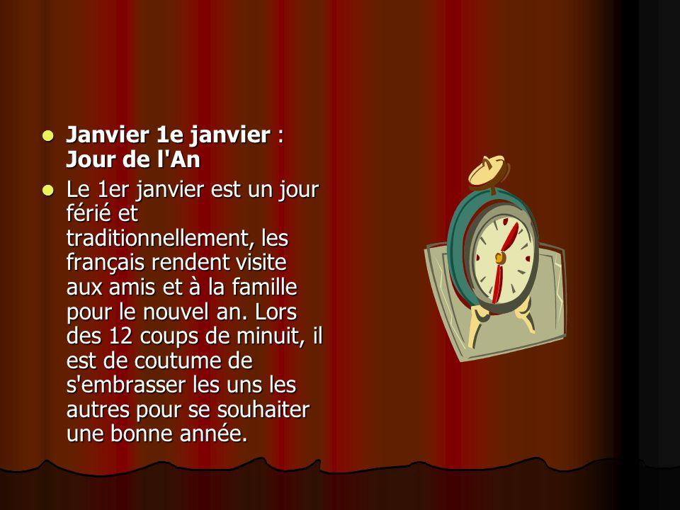 Janvier 1e janvier : Jour de l'An Le 1er janvier est un jour férié et traditionnellement, les français rendent visite aux amis et à la famille pour le