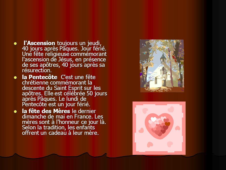 l'Ascension toujours un jeudi, 40 jours après Pâques. Jour férié. Une fête religieuse commémorant l'ascension de Jésus, en présence de ses apôtres, 40