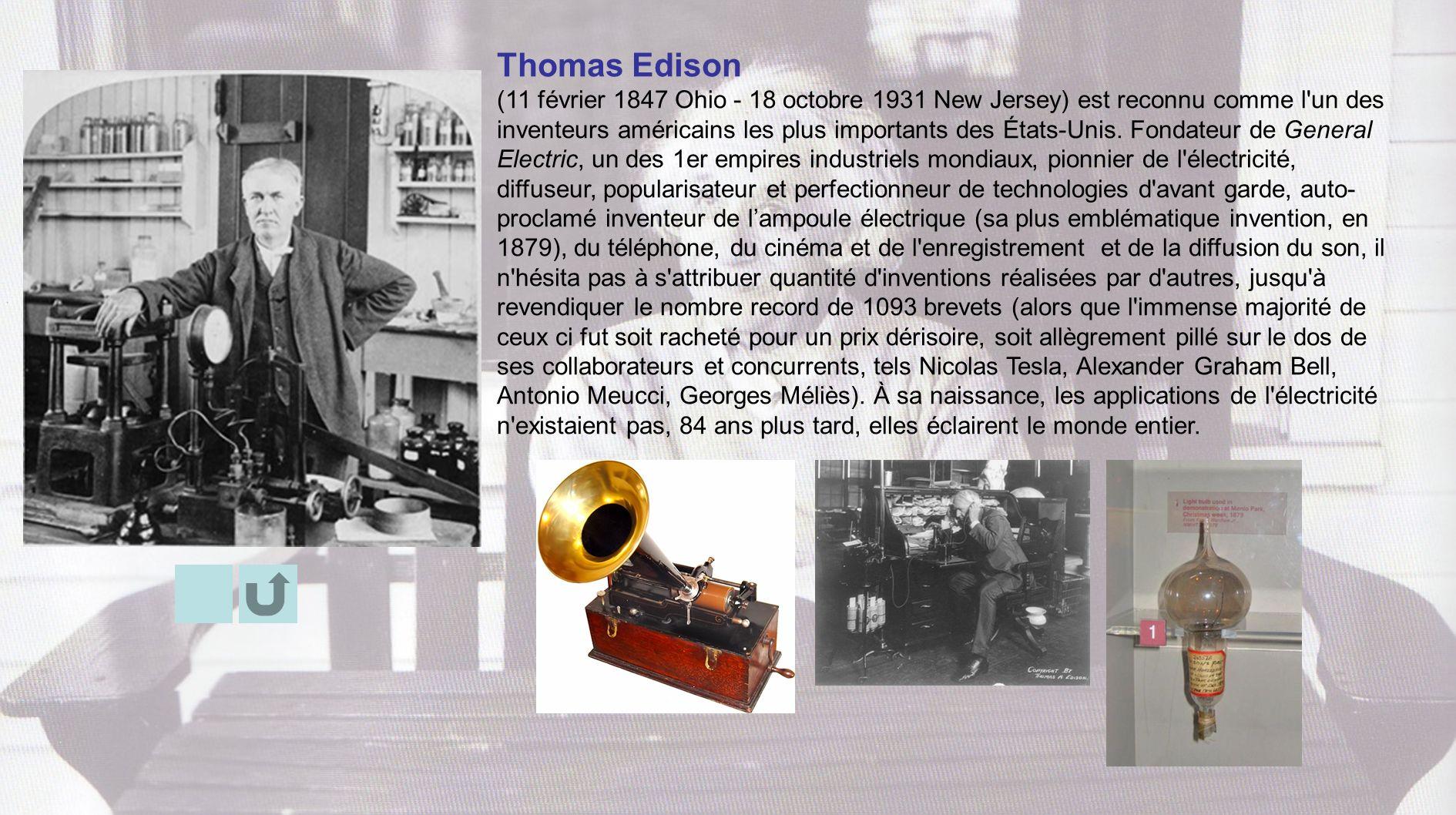 Thomas Edison (11 février 1847 Ohio - 18 octobre 1931 New Jersey) est reconnu comme l'un des inventeurs américains les plus importants des États-Unis.