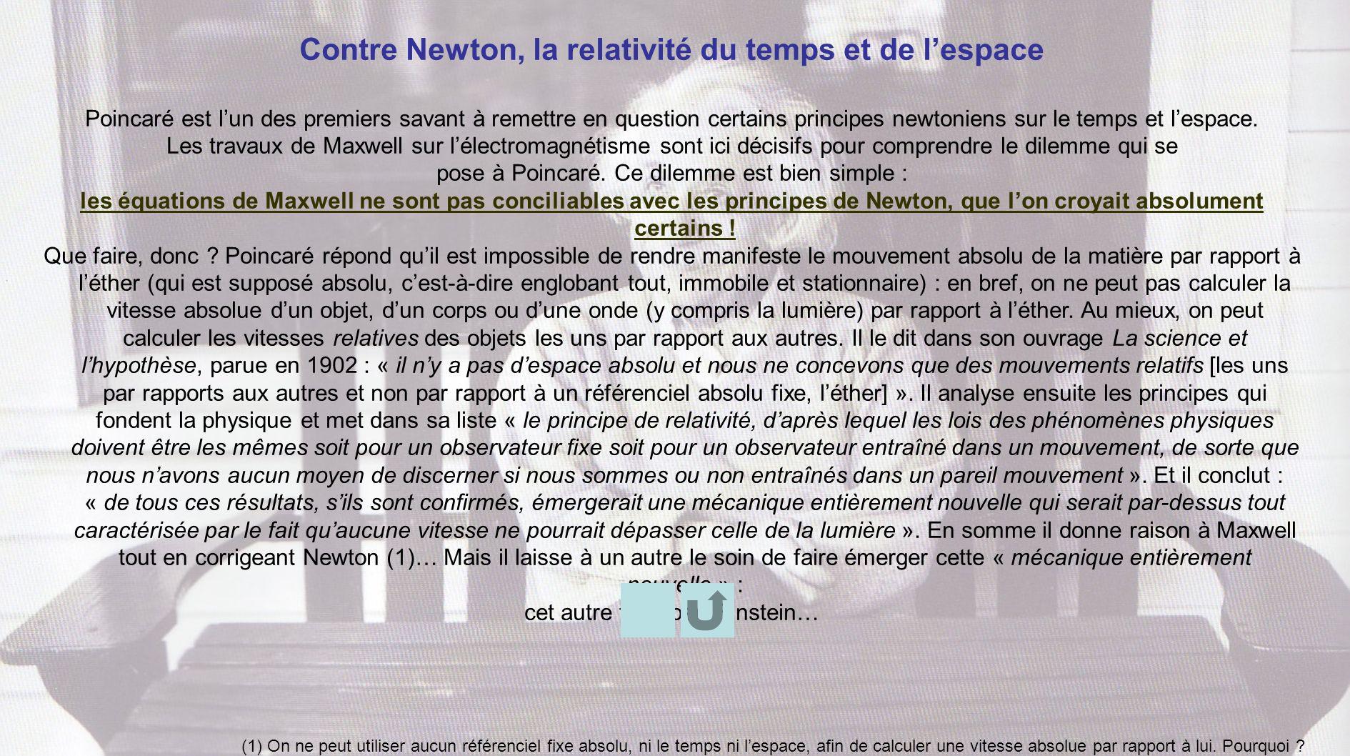Contre Newton, la relativité du temps et de lespace Poincaré est lun des premiers savant à remettre en question certains principes newtoniens sur le t