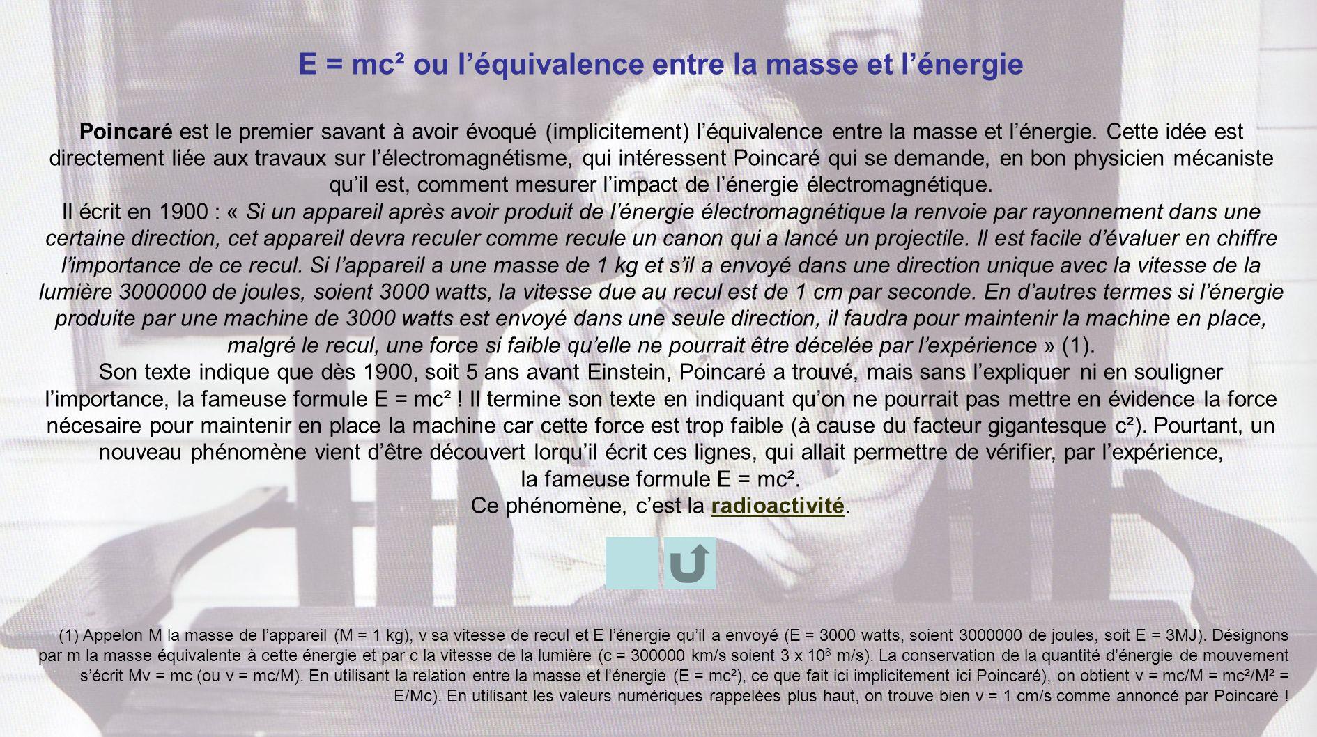 E = mc² ou léquivalence entre la masse et lénergie Poincaré est le premier savant à avoir évoqué (implicitement) léquivalence entre la masse et lénerg