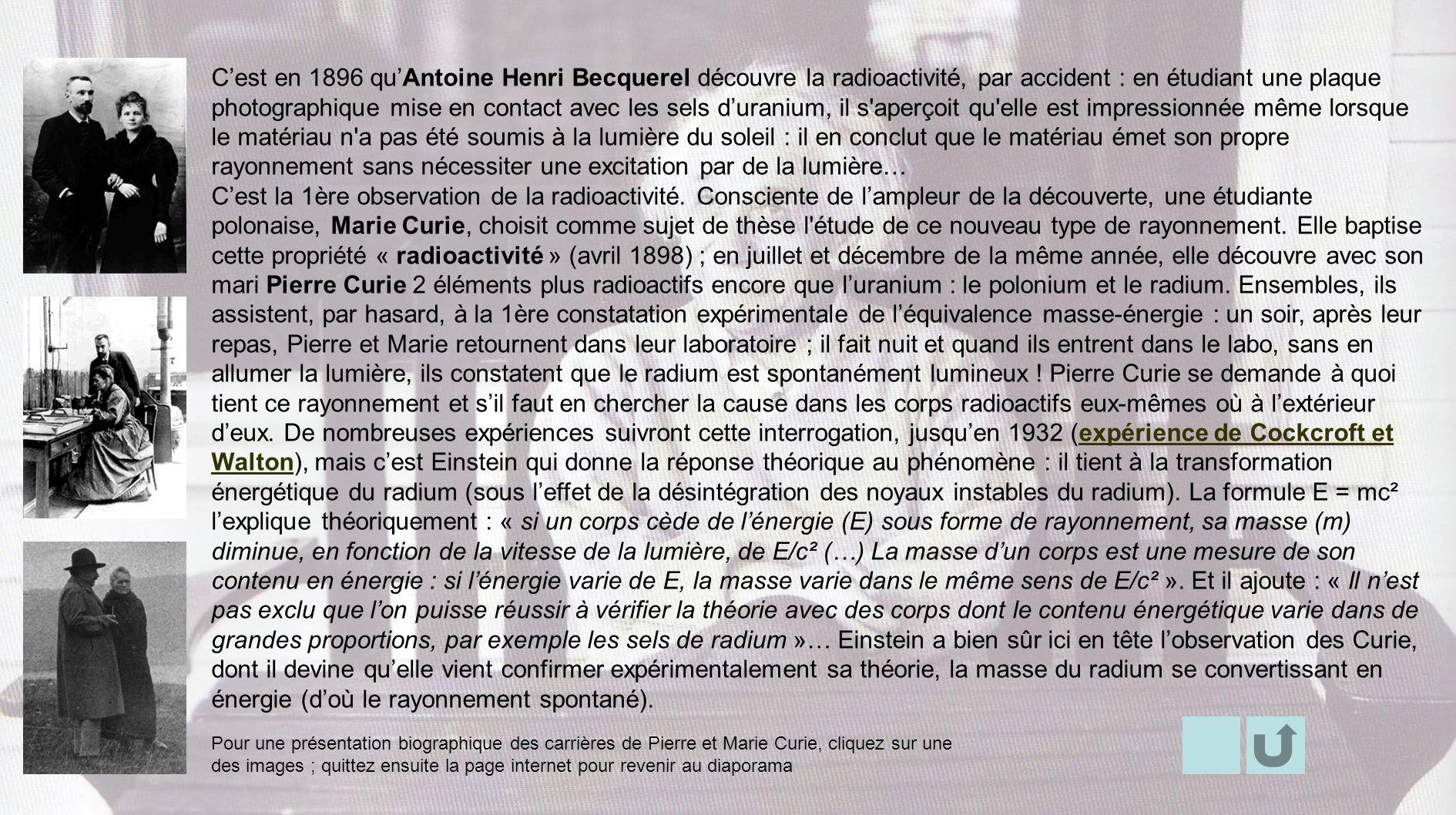 Cest en 1896 quAntoine Henri Becquerel découvre la radioactivité, par accident : en étudiant une plaque photographique mise en contact avec les sels d