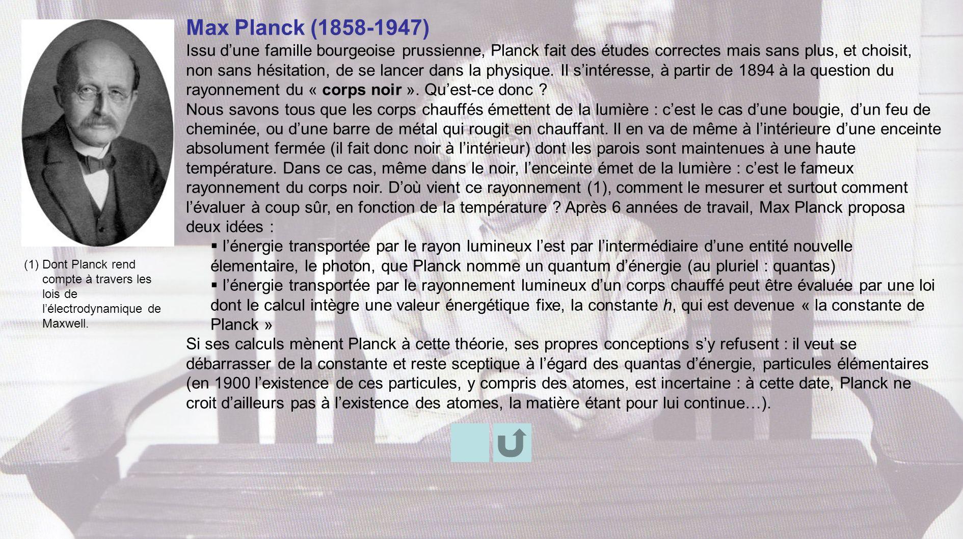 Max Planck (1858-1947) Issu dune famille bourgeoise prussienne, Planck fait des études correctes mais sans plus, et choisit, non sans hésitation, de s